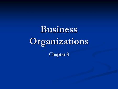 Business Organizations Chapter 8. Business Organizations Defined as: an establishment formed to carry on commercial enterprise Defined as: an establishment.