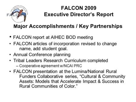 FALCON 2009 Executive Director's Report Major Accomplishments / Key Partnerships FALCON report at AIHEC BOD meeting FALCON articles of incorporation revised.
