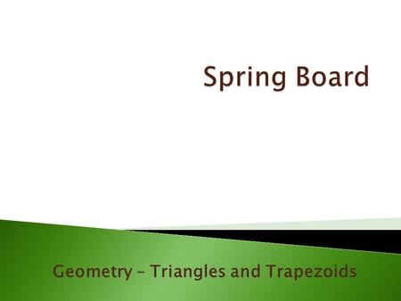 Geometry – Triangles and Trapezoids.  All Triangles are related to rectangles or parallelograms : Each rectangle or parallelogram is made up of two triangles!