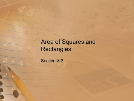 Area of Squares and Rectangles Section 8.3. Goal Find the area of squares and rectangles.