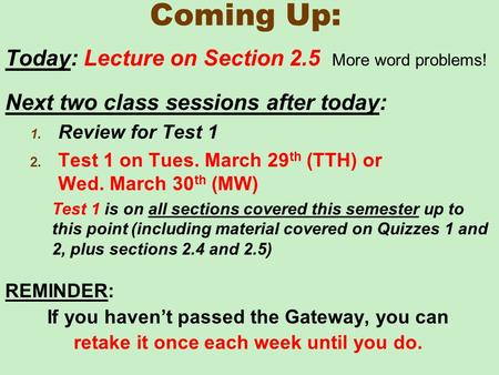Coming Up: Today: Lecture on Section 2.5 More word problems! Next two class sessions after today: 1. Review for Test 1 2. Test 1 on Tues. March 29 th (TTH)