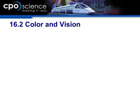 "16.2 Color and Vision. Chapter 16 Objectives  Describe at least five properties of light.  Describe the meaning of the term ""intensity.""  Use the speed."