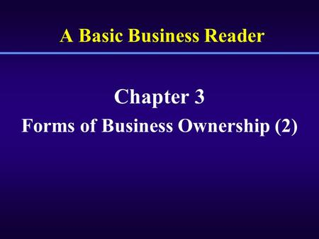 A Basic Business Reader Chapter 3 Forms of Business Ownership (2)