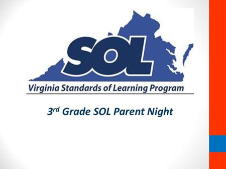 "3 rd Grade SOL Parent Night. What are SOLs? ""Virginia supports teaching and learning through the statewide system of support and accountability for the."
