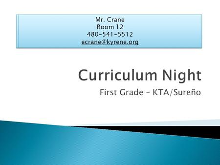 First Grade – KTA/Sureño.  Language arts – Reading, writing, spelling  Math  Science, Social studies, Health  Technology.