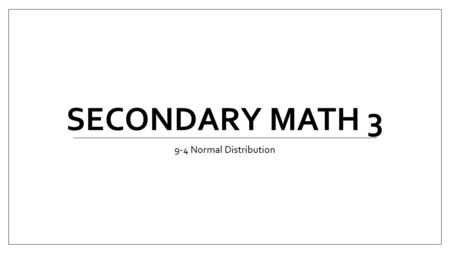 SECONDARY MATH 3 9-4 Normal Distribution. Graph the function on the graphing calculator Identify the x and y intercepts Identify the relative minimums.