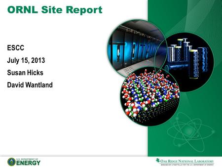 ORNL Site Report ESCC July 15, 2013 Susan Hicks David Wantland.