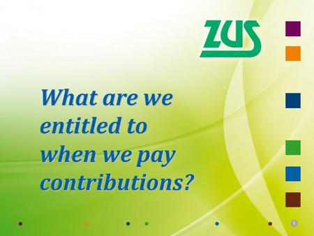 1 What are we entitled to when we pay contributions?