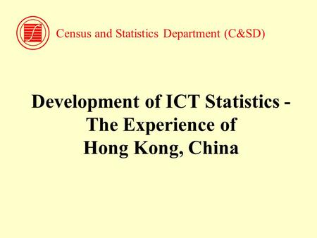 Development of ICT Statistics - The Experience of Hong Kong, China Census and Statistics Department (C&SD)