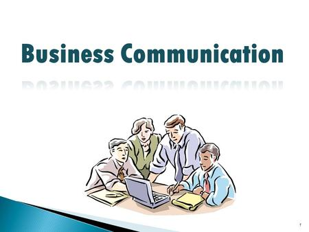 1. 2 3 This course is designed to help students learn business communication by developing in them both written and oral skills of communication they.