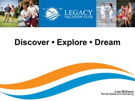 Discover Explore Dream Lisa Williams Rental Sales and Marketing.