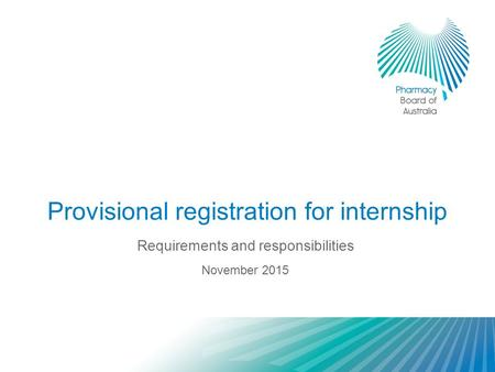 Provisional registration for internship Requirements and responsibilities November 2015.