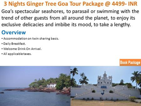 3 Nights Ginger Tree Goa Tour 4499- INR Goa's spectacular seashores, to parasail or swimming with the trend of other guests from all around the.