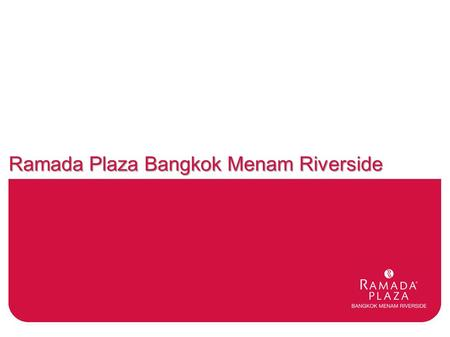 Ramada Plaza Bangkok Menam Riverside. HOTEL INFORMATION Chao Phraya River  Situated in the heart of Central district, right on the banks of Chao Phraya.