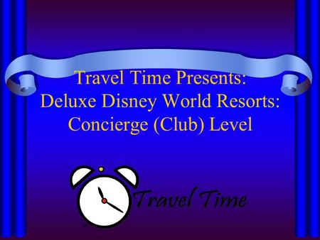 Travel Time Presents: Deluxe Disney World Resorts: Concierge (Club) Level.