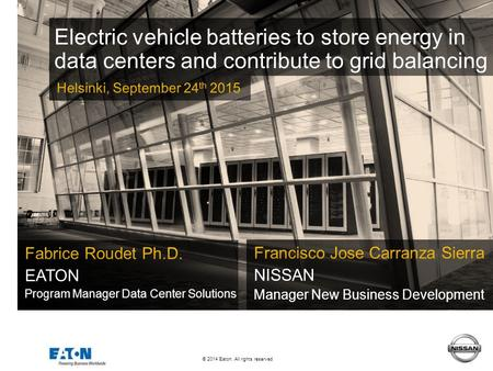 1 1 © 2014 Eaton. All rights reserved. Electric vehicle batteries to store energy in data centers and contribute to grid balancing.