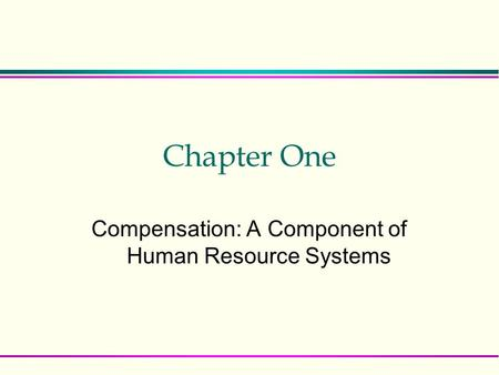 Chapter One Compensation: A Component of Human Resource Systems.