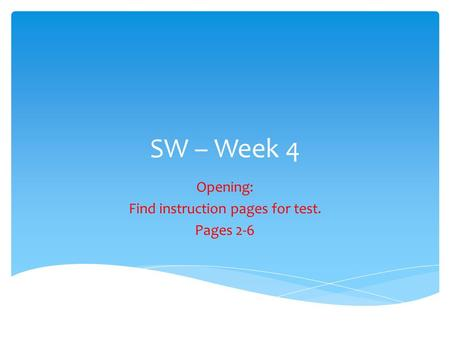 SW – Week 4 Opening: Find instruction pages for test. Pages 2-6.