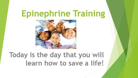 Epinephrine Training Today is the day that you will learn how to save a life!