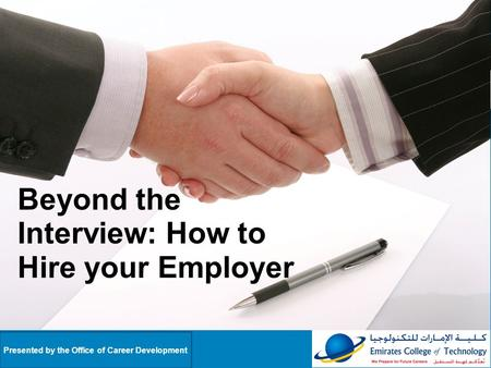 Beyond the Interview: How to Hire your Employer Presented by the Office of Career Development.