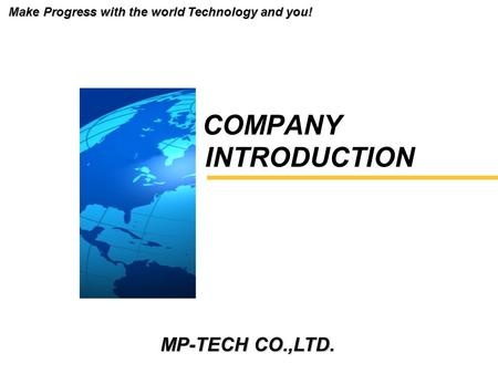 MP-TECH CO.,LTD. INTRODUCTION COMPANY Make Progress with the world Technology and you!