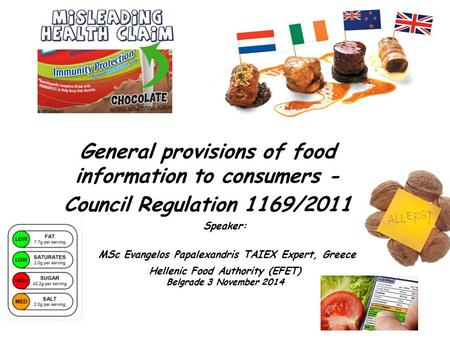 General provisions of food information to consumers - Council Regulation 1169/2011 Speaker: MSc Evangelos Papalexandris TAIEX Expert, Greece Hellenic Food.