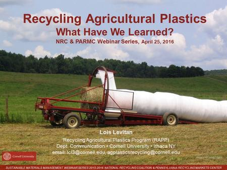 Photo: Lois Levitan, RAPP Recycling Agricultural Plastics What Have We Learned? NRC & PARMC Webinar Series, April 25, 2016 Lois Levitan Recycling Agricultural.