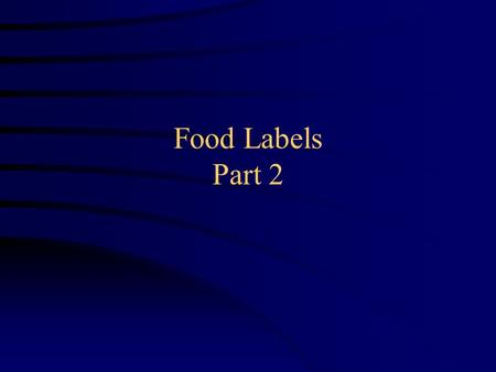 Food Labels Part 2. Who regulates Labels? Federal Drug Administration –labeling and processors US Dept. Agriculture –meats and poultry inspections National.