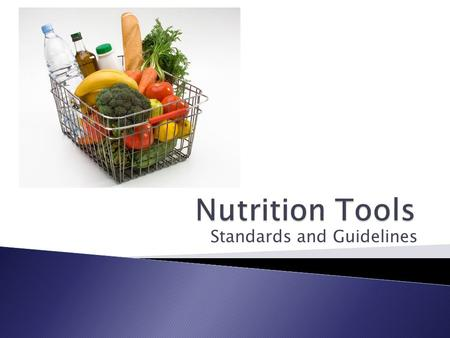 Standards and Guidelines.  Nutrition recommendations are sets of yardsticks used as standards for measuring healthy people's energy and nutrient intakes.