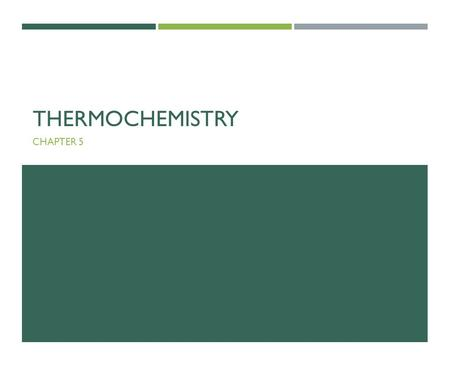 THERMOCHEMISTRY CHAPTER 5. 5.1: THE NATURE OF ENERGY Energy: ability to do work WorkWork: energy used to cause an object to move against a force HeatHeat: