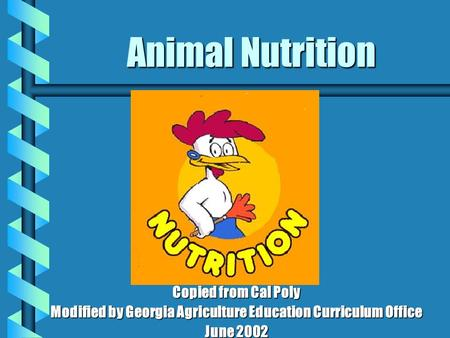 Animal Nutrition Copied from Cal Poly Modified by Georgia Agriculture Education Curriculum Office June 2002.