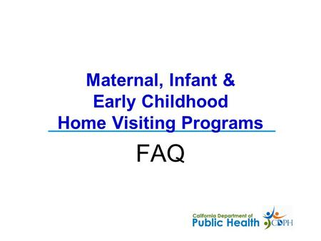 FAQ Maternal, Infant & Early Childhood Home Visiting Programs.