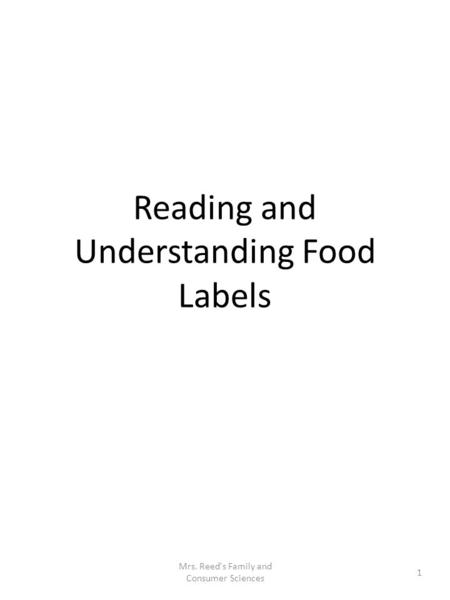 Reading and Understanding Food Labels 1 Mrs. Reed's Family and Consumer Sciences.