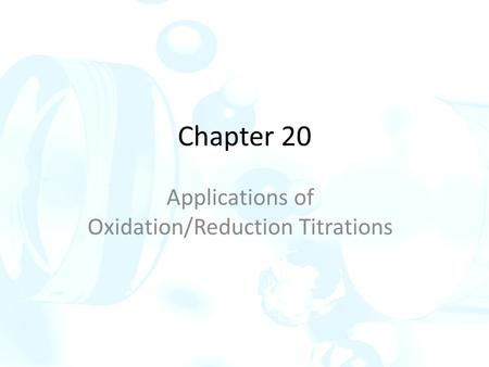 Chapter 20 Applications of Oxidation/Reduction Titrations.