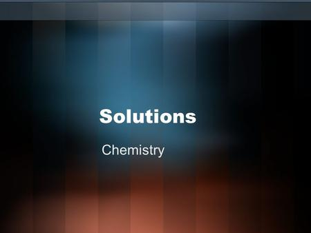 Solutions Chemistry. Solution = homogeneous mixtures made up of individual particles (molecules, atoms or ions). 1.May include combinations of phases.
