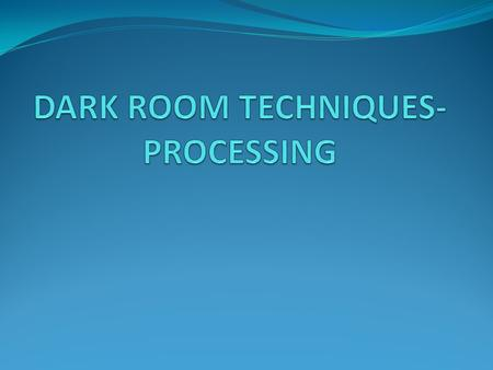 DARK ROOM TECHNIQUES- PROCESSING: DARK ROOM: It should have sufficient space. Near the X-ray examination area. Walls should be constructed of solid concrete.