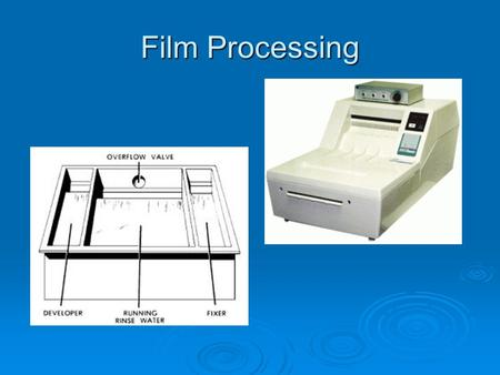 Film Processing. Dental X-Ray Film  Film used in dental radiography is similar to photographic film, with some adaptations.  A photographic image is.