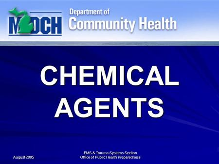 August 2005 EMS & Trauma Systems Section Office of Public Health Preparedness CHEMICAL AGENTS.