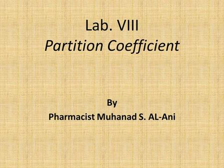 Lab. VIII Partition Coefficient By Pharmacist Muhanad S. AL-Ani.