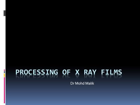 Dr Mohd Malik. Format 1. Latent Image Formation 2. Dark Room 3. Processing Solution  Developer  Fixer.