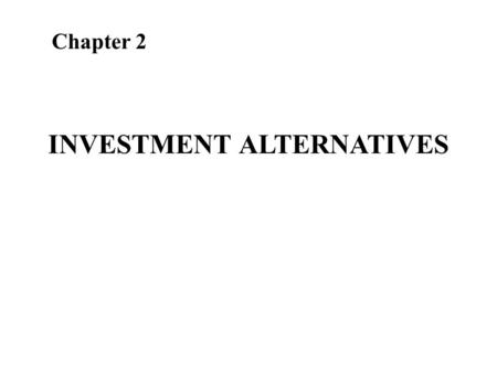 INVESTMENT ALTERNATIVES Chapter 2. ALTERNATIVES IN INVESTMENTS Investment avenues are the outlets of funds. There are varieties of investment avenues.