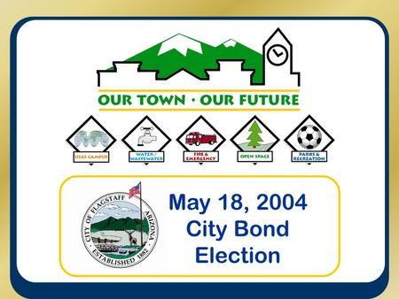 May 18, 2004 City Bond Election. MAY 2004 BOND ELECTION General Election May 18, 2004 Elections City Mayoral Election City Council Election City Bond.