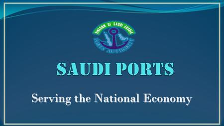 Serving the National Economy. There are nine main commercial and industrial ports in Saudi Arabia with a total of 193 berths. Dammam Diba Jeddah Jizan.