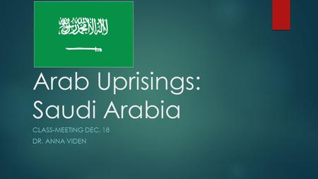 Arab Uprisings: Saudi Arabia CLASS-MEETING DEC. 18 DR. ANNA VIDEN.