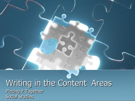 Writing in the Content Areas Piecing it Together Social Studies Piecing it Together Social Studies.