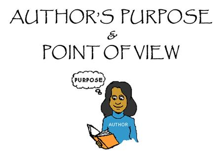 AUTHOR'S PURPOSE & POINT OF VIEW. WHAT ARE OUR CONTENT OBJECTIVES? To understand and identify the different purposes of texts. To distinguish between.