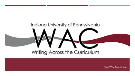 Teach. Write. Teach Writing.. THE BASICS The Writing Across the Curriculum (WAC) program provides support for faculty university-wide in implementing.
