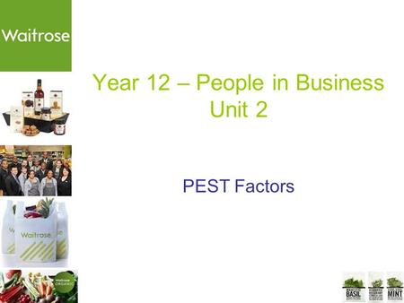 Year 12 – People in Business Unit 2 PEST Factors.