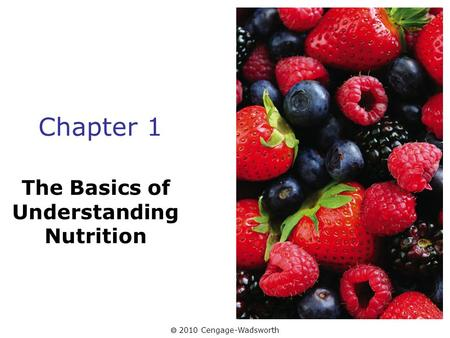  2010 Cengage-Wadsworth Chapter 1 The Basics of Understanding Nutrition.