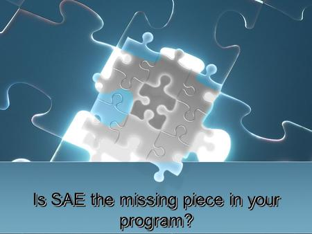 Is SAE the missing piece in your program?. What is SAE? Supervised Agricultural Experience (SAE) Programs consist of planned practical activities conducted.